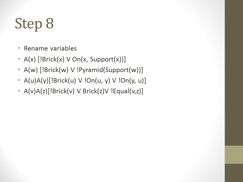 Step 8 Rename variables A(x) [!Brick(x) V On(x, Support(x))]